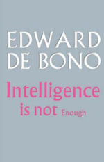 Intelligence is Not Enough - Edward De Bono