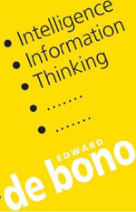 Intelligence, Information, Thinking - Edward De Bono