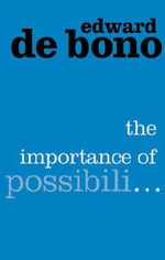 The Importance of Possibili... - Edward De Bono