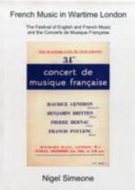 French Music in Wartime London : The Festival of English and French Music and the Concerts De Musique Franhaise - Nigel Anthony Simeone