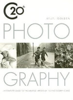20th Century Photography : A Complete Guide to the Greatest Artist of the Photographic Age - Reuel Golden