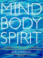Mind, Body, Spirit : Inspirational Rituals to Cleanse and Heal - Jane Alexander