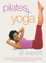 Pilates + Yoga : A Fusion of the Best of These Two Fitness Regimes - Jill Everett