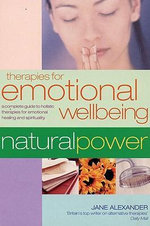 Therapies for Emotional Wellbeing : A Complete Guide to Holistic Therapies for Emotional Healing and Spirituality - Jane Alexander