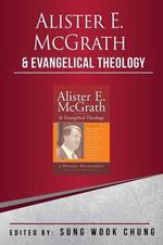 Alister E. McGrath and Evangelical Theology : A Dynamic Engagement : Claremont Studies In The Philosophy Of Religion