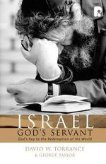 Israel, God's Servant : God's Key to the Redemption of the World - David W Torrance