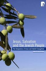 Jesus, Salvation and the Jewish People : The Uniqueness of Jesus and Jewish Evangelism - David Parker
