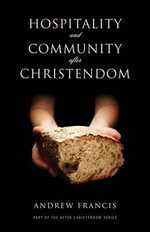 Hospitality and Community After Christendom - Andrew Francis