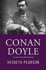 Conan Doyle : His Life and Art - Hesketh Pearson