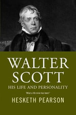 Sir Walter Scott : His Life and Personality - Hesketh Pearson
