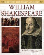 William Shakespeare : British History Makers - Leon Ashworth