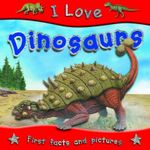 Dinosaurs : I Love series - First facts and pictures - Steve Parker