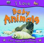 Baby Animals : I Love Series - Steve Parker