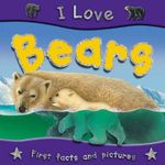 Bears : I Love Series - First facts and pictures - Steve Parker