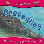 Crocodiles : I Love series - First facts and pictures - Steve Parker