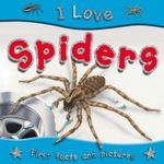 Spiders : I Love series - First facts and pictures - Steve Parker