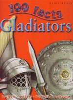 100 Facts : Gladiators : 100 Facts - Rupert Matthews
