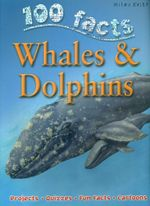 100 Facts : Whales and Dolphins : Projects, Quizzes, Fun Facts, Cartoons - Steve Parker