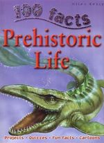 100 Facts : Prehistoric Life : Projects, Quizzes, Fun Facts, Cartoons - Steve Parker