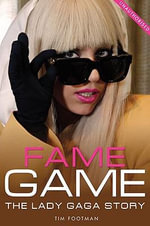 Fame Game : The Lady Gaga Story - Tim Footman