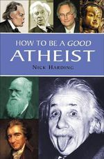 How to be a Good Atheist - Nick Harding