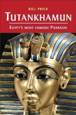 Tutankhamun : and the Golden Age of the Pharaohs - Bill Price