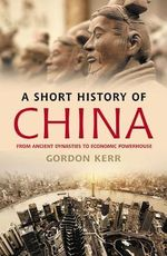 A Short History of China : From Ancient Dynasties to Economic Powerhouse - Gordon Kerr