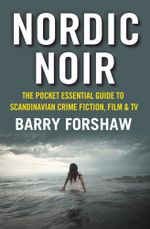 Nordic Noir : The Pocket Essential Guide to Scandinavian Crime Fiction, Film & TV - Barry Forshaw