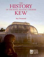 The History of the Royal Botanic Gardens Kew - Ray Desmond