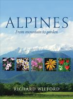 Alpines, from Mountain to Garden : Botanical Magazine Monograph (Royal Botanic Gardens) - Richard Wilford