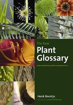 The Kew Plant Glossary : An Illustrated Dictionary of Plant Identification Terms - Henk J. Beentje