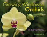 Growing Windowsill Orchids : Kew Growing - Philip Seaton