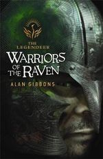 Warriors of the Raven : The Legendeer Book #3 - Alan Gibbons