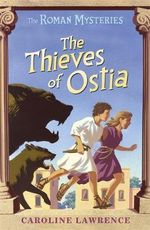 The Thieves of Ostia : The Roman Mysteries - Caroline Lawrence