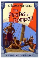 The Pirates of Pompeii - Caroline Lawrence