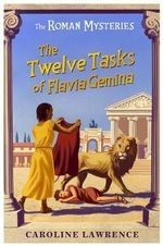 The Twelve Tasks of Flavia Gemina : The Roman Mysteries - Caroline Lawrence