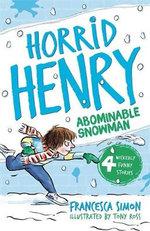 Horrid Henry and the Abominable Snowman : Horrid Henry Series : Book 16 - Francesca Simon