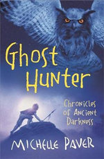 Ghost Hunter : Chronicles of Ancient Darkness - Michelle Paver