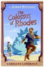 The Colossus of Rhodes : The Roman Mysteries - Caroline Lawrence