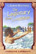 The Legionary From Londinium And Other Mini Mysteries : The Roman Mysteries Book 12 - Caroline Lawrence