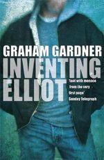 Inventing Elliot - Graham Gardner