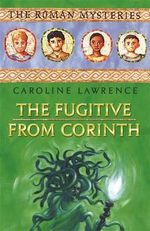 The Fugitive from Corinth : The Roman Mysteries - Caroline Lawrence