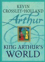 King Arthur's World - Kevin Crossley-Holland