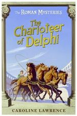 The Charioteer of Delphi : The Roman Mysteries Book 12 - Caroline Lawrence