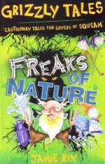 Freaks of Nature : Grizzly Tales : Cautionary Tales for Lovers of Squeam - Jamie Rix