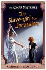 The Slave Girl from Jerusalem : The Roman Mysteries - Caroline Lawrence