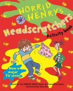 Horrid Henry's Headscratchers Activity Book : Book 1 - Francesca Simon