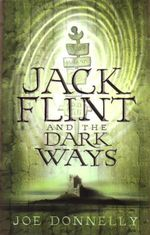 Jack Flint And The Dark Ways : Book 3 - Joe Donnelly
