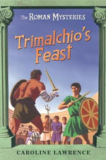 Trimalchio's Feast and Other Mini-mysteries : The Roman Mysteries - Caroline Lawrence