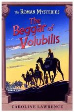 The Beggar of Volubilis : The Roman Mysteries - Caroline Lawrence